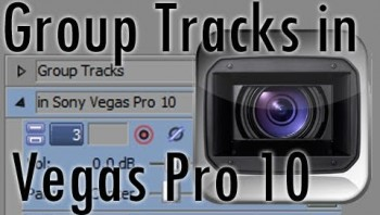 How to Group and Ungroup Tracks in Sony Vegas Pro 10